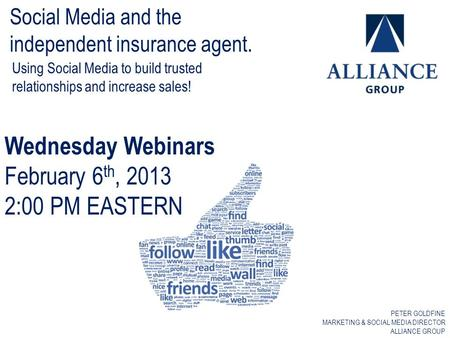 Using Social Media to build trusted relationships and increase sales! Social Media and the independent insurance agent. Wednesday Webinars February 6 th,