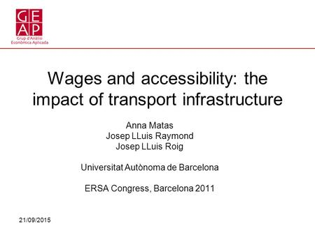 21/09/2015 Wages and accessibility: the impact of transport infrastructure Anna Matas Josep LLuis Raymond Josep LLuis Roig Universitat Autònoma de Barcelona.
