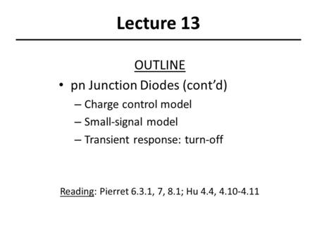 Lecture 13 OUTLINE pn Junction Diodes (cont'd) Charge control model