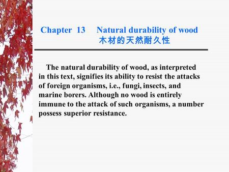 The natural durability of wood, as interpreted in this text, signifies its ability to resist the attacks of foreign organisms, i.e., fungi, insects, and.