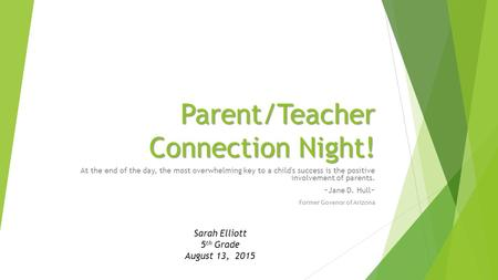 Parent/Teacher Connection Night! At the end of the day, the most overwhelming key to a child's success is the positive involvement of parents. ~Jane D.