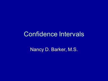 Confidence Intervals Nancy D. Barker, M.S.. Statistical Inference.