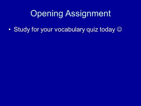 Opening Assignment Study for your vocabulary quiz today.