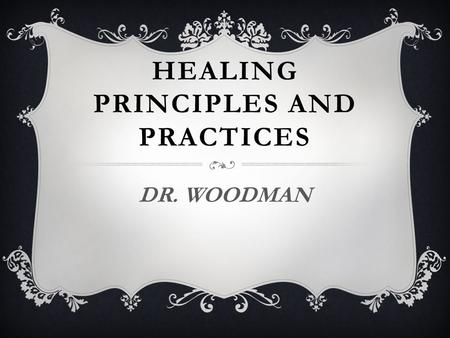 HEALING PRINCIPLES AND PRACTICES DR. WOODMAN. PRINCIPLE #1  JOURNEY IS WITH A WHOLE PERSON: PHYSICAL, MENTAL, EMOTIONAL, SOCIAL, CULTURAL, SPIRITUAL,