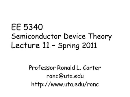 EE 5340 Semiconductor Device Theory Lecture 11 – Spring 2011 Professor Ronald L. Carter