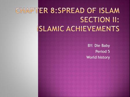 BY: Die Baby Period 5 World history.  Main Idea- Society & family life changed to reflect the Values of Islam.