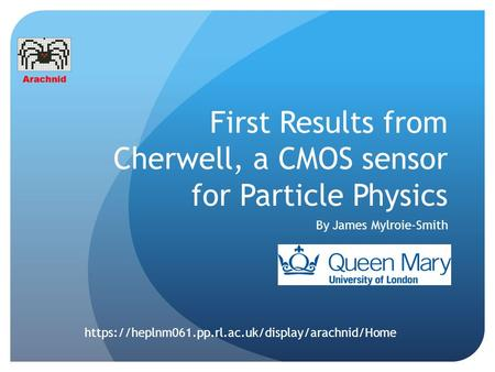 First Results from Cherwell, a CMOS sensor for Particle Physics By James Mylroie-Smith https://heplnm061.pp.rl.ac.uk/display/arachnid/Home.