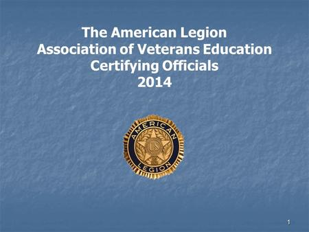 The American Legion Association of Veterans Education Certifying Officials 2014 1.