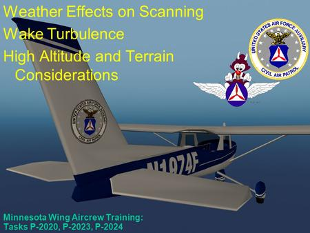 Scanner Course #5/Mission Pilot Course #2 Minnesota Wing Aircrew Training: Tasks P-2020, P-2023, P-2024 Weather Effects on Scanning Wake Turbulence High.