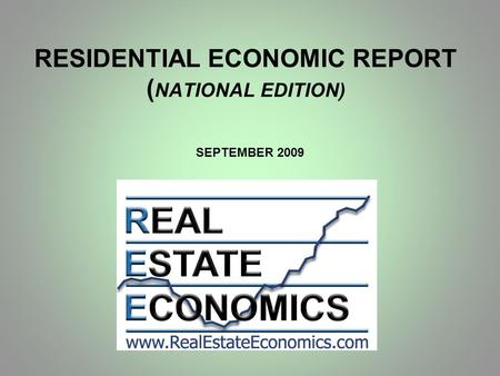 RESIDENTIAL ECONOMIC REPORT ( NATIONAL EDITION) SEPTEMBER 2009.