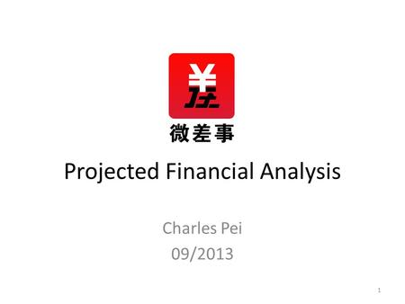 Projected Financial Analysis Charles Pei 09/2013 1.