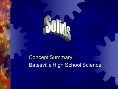 Concept Summary Batesville High School Science. Crystals  Crystals are regular geometrical arrangements of atoms.  Most metals have a regular crystalline.