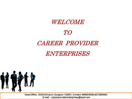 Head Office, 353/9,Shivpuri, Gurgaon 122001, Contact.8860035004,8373900063   WELCOME TO CAREER PROVIDER ENTERPRISES.