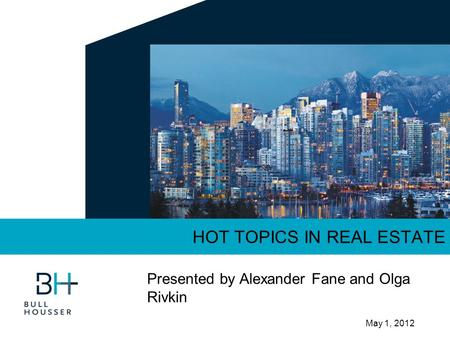 May 1, 2012 HOT TOPICS IN REAL ESTATE Presented by Alexander Fane and Olga Rivkin.