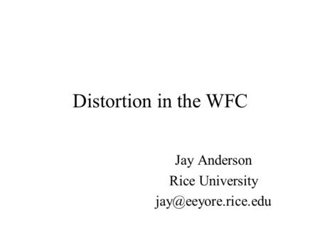 Distortion in the WFC Jay Anderson Rice University