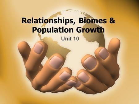 Relationships, Biomes & Population Growth