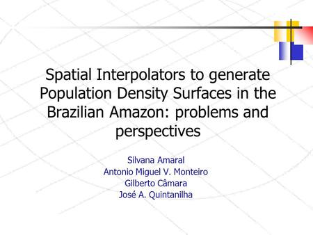 Spatial Interpolators to generate Population Density Surfaces in the Brazilian Amazon: problems and perspectives Silvana Amaral Antonio Miguel V. Monteiro.