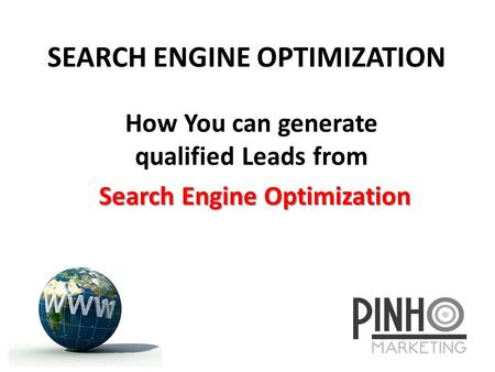 SEARCH ENGINE OPTIMIZATION How You can generate qualified Leads from Search Engine Optimization Search Engine Optimization.