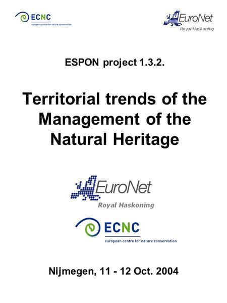 ESPON project 1.3.2. Territorial trends of the Management of the Natural Heritage Nijmegen, 11 - 12 Oct. 2004.