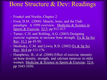 Bone Structure & Dev: Readings –Frankel and Nordin, Chapter 2 –Frost, H.M. (2000) Muscle, bone, and the Utah paradigm: A 1999 overview. Medicine & Science.