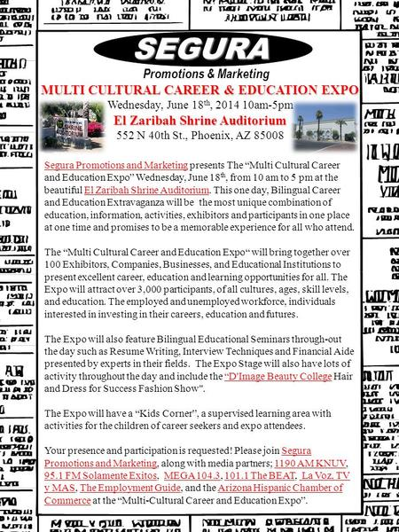 MULTI CULTURAL CAREER & EDUCATION EXPO Wednesday, June 18 th, 2014 10am-5pm El Zaribah Shrine Auditorium 552 N 40th St., Phoenix, AZ 85008 SEGURA SEGURA.