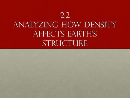 2:2 Analyzing how density affects earth's structure.