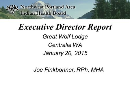 Executive Director Report Great Wolf Lodge Centralia WA January 20, 2015 Joe Finkbonner, RPh, MHA.