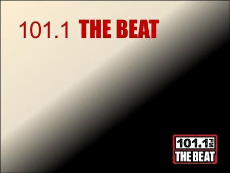 101.1 THE BEAT. ABOUT 101.1 THE BEAT 101.1 The BEAT is music intensive, with an aim to bring our audience back to a simpler time of youth, parties, friends,