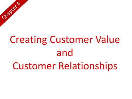 Creating Customer Value and Customer Relationships Chapter 4.