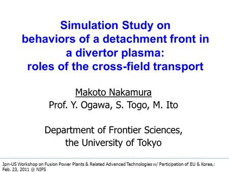 Simulation Study on behaviors of a detachment front in a divertor plasma: roles of the cross-field transport Makoto Nakamura Prof. Y. Ogawa, S. Togo, M.