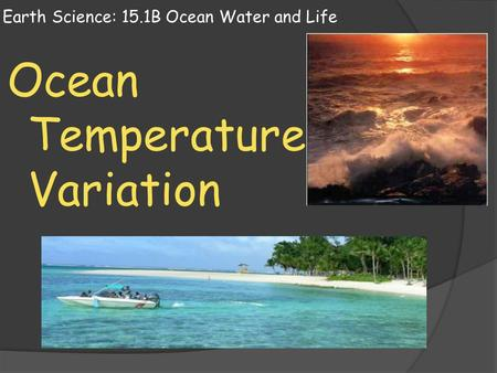 Earth Science: 15.1B Ocean Water and Life Ocean Temperature Variation.