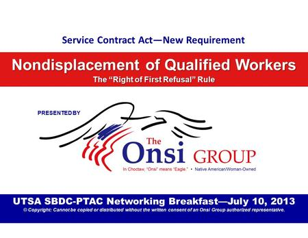 "Service Contract Act—New Requirement Nondisplacement of Qualified Workers The ""Right of First Refusal"" Rule UTSA SBDC-PTAC Networking Breakfast—July 10,"