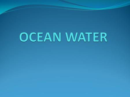 Ocean water is a complex mixture of plants, animals, dissolved solids and gases. Ocean water and water in general, have physical properties such as temperature,