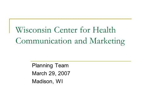 Wisconsin Center for Health Communication and Marketing Planning Team March 29, 2007 Madison, WI.