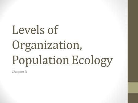 Levels of Organization, Population Ecology Chapter 3.