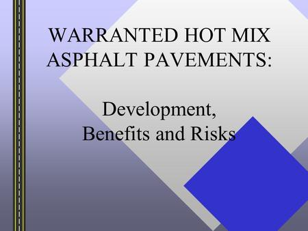 WARRANTED HOT MIX ASPHALT PAVEMENTS: Development, Benefits and Risks.