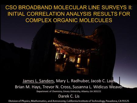 CSO BROADBAND MOLECULAR LINE SURVEYS II: INITIAL CORRELATION ANALYSIS RESULTS FOR COMPLEX ORGANIC MOLECULES James L. Sanders, Mary L. Radhuber, Jacob C.