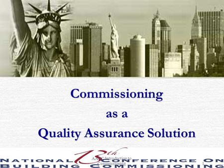 AABC Introduction to Commissioning1 Commissioning as a Quality Assurance Solution.