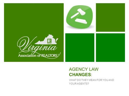 AGENCY LAW CHANGES: WHAT DO THEY MEAN FOR YOU AND YOUR AGENTS?