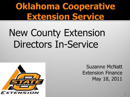 New County Extension Directors In-Service Suzanne McNatt Extension Finance May 18, 2011 1.