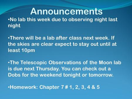 Announcements No lab this week due to observing night last night There will be a lab after class next week. If the skies are clear expect to stay out until.