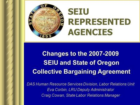 Changes to the 2007-2009 SEIU and State of Oregon SEIU and State of Oregon Collective Bargaining Agreement Collective Bargaining Agreement DAS Human Resource.