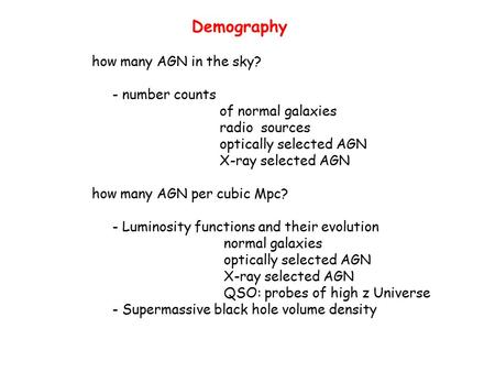 Demography how many AGN in the sky? - number counts of normal galaxies radio sources optically selected AGN X-ray selected AGN how many AGN per cubic Mpc?