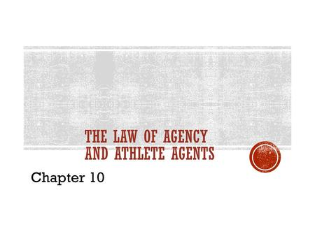 THE LAW OF AGENCY AND ATHLETE AGENTS Chapter 10.  FiduciaryFiduciary Relationship  PrincipalUndisclosed (Agent/Principal)  AgentDisclosed (Agent/Principal)