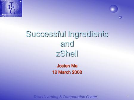 1 Successful Ingredients and zShell Josten Ma 12 March 2008.