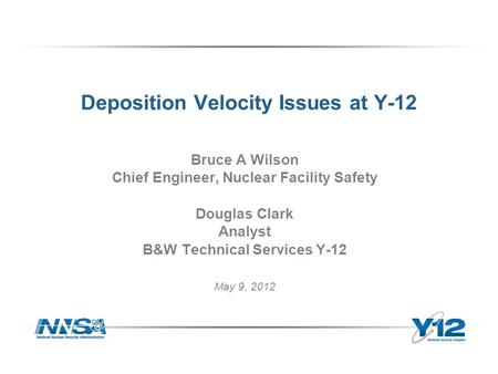 Deposition Velocity Issues at Y-12 Bruce A Wilson Chief Engineer, Nuclear Facility Safety Douglas Clark Analyst B&W Technical Services Y-12 May 9, 2012.
