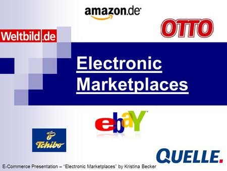 "Electronic Marketplaces E-Commerce Presentation – ""Electronic Marketplaces"" by Kristina Becker."