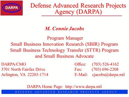 D E F E N S E A D V A N C E D R E S E A R C H P R O J E C T S A G E N C Y Defense Advanced Research Projects Agency (DARPA) M. Connie Jacobs Program Manager.