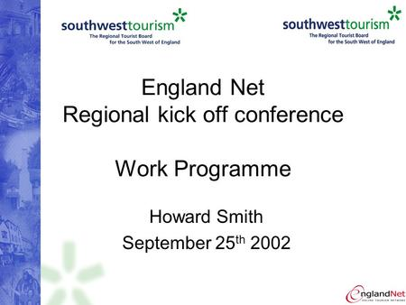 England Net Regional kick off conference Work Programme Howard Smith September 25 th 2002.