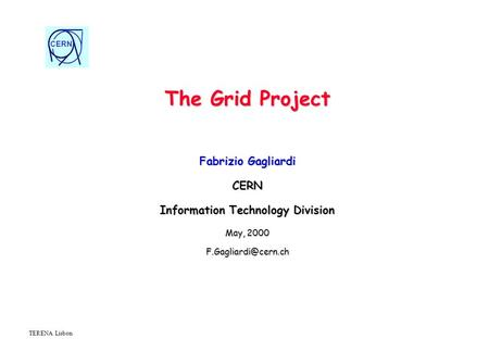 CERN TERENA Lisbon The Grid Project Fabrizio Gagliardi CERN Information Technology Division May, 2000